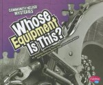 Whose Equipment Is This? - Amanda Doering Tourville, Gail Saunders-Smith