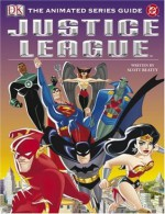 Justice League: The Animated Series Guide - Jason Hall, Alastair Dougall