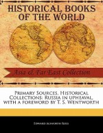 Primary Sources, Historical Collections: Russia in Upheaval, with a Foreword by T. S. Wentworth - Edward Alsworth Ross