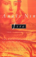 """Fire: From """"A Journal of Love"""" The Unexpurgated Diary of Anaïs Nin, 1934-1937 - Anaïs Nin"""