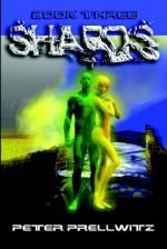 Shards: Book Three - Peter Prellwitz