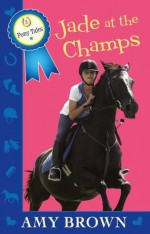 Jade at the Champs: Pony Tales Book 2 - Amy Brown