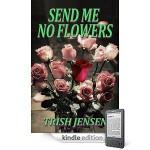 Send Me No Flowers - Trish Jensen