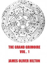 The Grand Grimoire Volume One - James Oliver Hilton