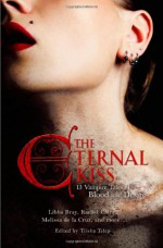 The Eternal Kiss: 13 Vampire Tales of Blood and Desire - Libba Bray, Maria V. Snyder, Debbie Viguié, Lilith Saintcrow, Cecil Castellucci, Trisha Telep, Sarah Rees Brennan, Dina James, Karen Mahoney, Nancy Holder, Rachel Caine, Kelley Armstrong, Melissa de la Cruz, Cassandra Clare, Holly Black