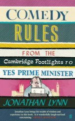Comedy Rules: From the Cambridge Footlights to Yes Prime Minister - Jonathan Lynn