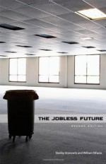 Jobless Future: Sci-Tech and the Dogma of Work - Stanley Aronowitz, William DiFazio