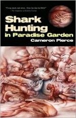 Shark Hunting in Paradise Garden - Cameron Pierce