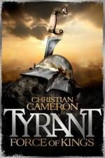 Tyrant: Force of Kings - Christian Cameron
