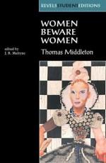 Women Beware Women: By Thomas Middleton - Thomas Middleton, J.R. Mulryne, Ronnie Mulryne