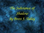 The Substance of Shadow - Brett J. Talley