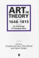 Art In Theory, 1648 1815: An Anthology Of Changing Ideas - Paul Wood