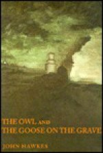 The Owl And The Goose On The Grave - John Hawkes