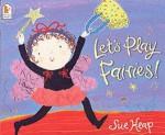 Let's Play Fairies! - Sue Heap