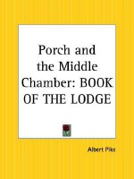 Porch and the Middle Chamber: Book of the Lodge - Albert Pike