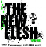 Long Live The New Flesh: Year One - William Pauley III, Brian Barnett, Annemarie Bogart, Christie Isler, Andrew Kaspereen, Graeme Reynolds, Chris Bowsman, A.J. Brown, Sheldon Lee Compton, Michael A. Kechula, Kevin Shamel, Jimmy Callaway, Mark Anthony Crittenden, Bryan Lindenberger, Magen Cubed, Chad Case
