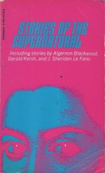 Stories Of The Supernatural - Betty M. Owen, Algernon Blackwood, William Sansom, Gerald Kersh, Joseph Sheridan Le Fanu, John B.L. Goodwin, George Langelaan