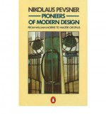 Pioneers of Modern Design: From William Morris to Walter Gropius - Nikolaus Pevsner, Pevsner Nikolaus