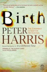 Birth: The Conspiracy to Stop the '94 Election - Peter Harris