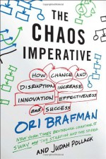 The Chaos Imperative: How Chance and Disruption Increase Innovation, Effectiveness, and Success - Ori Brafman, Judah Pollack