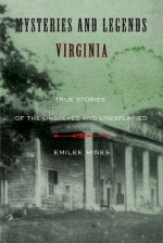 Mysteries and Legends of Virginia: True Stories of the Unsolved and Unexplained - Emilee Hines