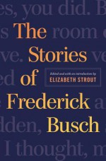 The Selected Stories of Frederick Busch - Frederick Busch, Elizabeth Strout
