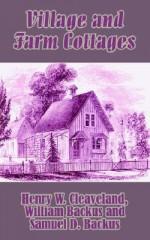 Village and Farm Cottages - Henry W. Cleaveland, William Backus, Samuel D. Backus