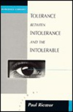Tolerance Between Intolerance and the Intolerable - Paul Ricoeur