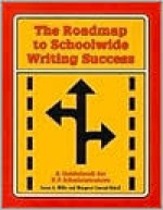 The Roadmap to Schoolwide Writing Success: A Guidebook for K-8 Administrators [With Disk] - Susan A. Miller, Margaret Conrad Nickell