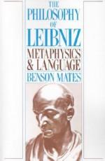 Philosophy of Leibniz: Metaphysics and Language - Benson Mates