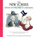 The New Yorker Book of Money Cartoons - Robert Mankoff, Christopher Buckley