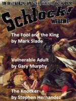 Schlock! Webzine Vol 5 Iss 6 - Mark Slade, Gary Murphy, Stephen Hernandez, Rob Bliss, Gregory KH Bryant, Ken L Jones, Gavin Chappell, Dan Schaefer, Chris Palomino