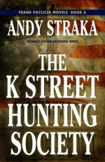 The K Street Hunting Society (Frank Pavlicek Mysteries Book 6) - Andy Straka