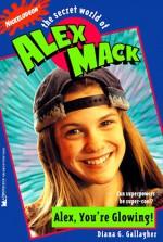 Alex, You're Glowing - Diana G. Gallagher, Ken Lipman, Thomas W. Lynch