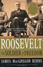 Roosevelt: The Soldier of Freedom, 1940-1945 - James MacGregor Burns