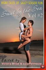 Smut by the Sea Volume 2 - Victoria Blisse, Lucy Felthouse, Tilly Hunter, Rachel Randall, Giselle Renarde, Tamsin Flowers, Kate Britton, Jillian Boyd, Bel Anderson, Cass Peterson, Delyth Angharad, Erzabet Bishop, Tenille Brown, Annabeth Leong, T.C. Mill