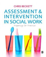 Assessment & Intervention in Social Work: Preparing for Practice - Chris Beckett
