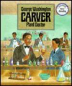 George Washington Carver: Plant Doctor - Miena Benitez, Meryl Henderson