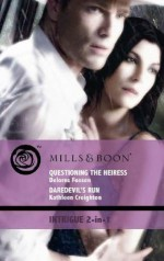Questioning the Heiress / Daredevil's Run - Delores Fossen, Kathleen Creighton