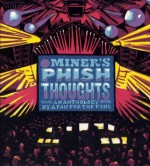 Mr. Miner's Phish Thoughts: An Anthology By a Fan for the Fans - David Calarco, Elizabeth Jackson Winter, Graham Lucas, Michael Stein, John Crouch, and other contributors, By Andy Gadiel