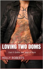 Loving Two Doms - Holly S. Roberts