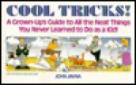 Cool Tricks: A Grown-Up's Guide to All the Neat Things You Never Learned to Do as a Kid - John Javna