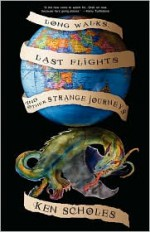 Long Walks, Last Flights & Other Strange Journeys - Ken Scholes