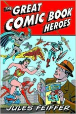 The Great Comic Book Heroes - Jules Feiffer