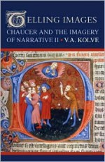Telling Images: Chaucer and the Imagery of Narrative II - V.A. Kolve