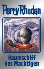 "Perry Rhodan 104: Raumschiff des Mächtigen (Silberband): 3. Band des Zyklus ""Pan-Thau-Ra"" (Perry Rhodan-Silberband) (German Edition) - Kurt Mahr, William Voltz, H. G. Francis, Johnny Bruck"