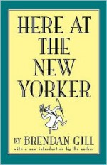Here at The New Yorker - Brendan Gill