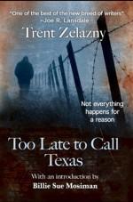 TOO LATE TO CALL TEXAS - Trent Zelazny, Billie Sue Mosiman