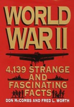 World War II: 4,139 Strange and Fascinating Facts (Strange & Fascinating Facts) - Fred L. Worth, Don Mccombs, Donald McCombs