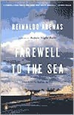 Farewell to the Sea: A Novel of Cuba (Pentagonia) - Reinaldo Arenas, Andrew Hurley, Thomas Colchie